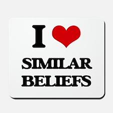 I Love Similar Beliefs Mousepad