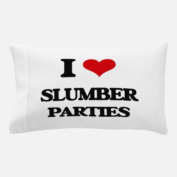 I love Slumber Parties Pillow Case