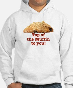TOP OF THE MUFFIN TO YOU Hoodie