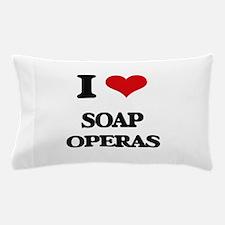 I love Soap Operas Pillow Case