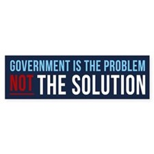 Government is the problem, not the solution. Bumpe