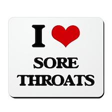 I love Sore Throats Mousepad