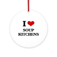 I love Soup Kitchens Ornament (Round)