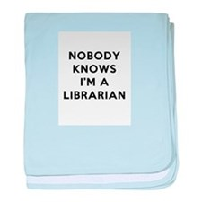 Nobody Knows I'm A Librarian baby blanket