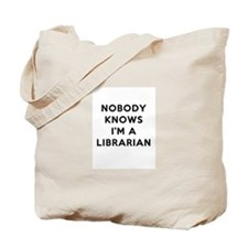 Nobody Knows I'm A Librarian Tote Bag
