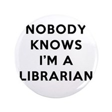 """Nobody Knows I'm A Librarian 3.5"""" Button"""
