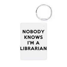 Nobody Knows I'm A Librarian Keychains