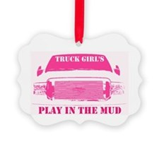 Truck Girls Play In The Mud Ornament