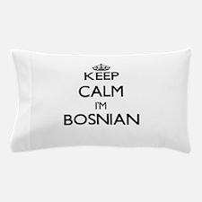Keep Calm I'm Bosnian Pillow Case