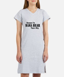 Because I'm Mama Bear Women's Nightshirt