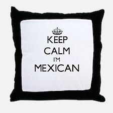 Keep Calm I'm Mexican Throw Pillow