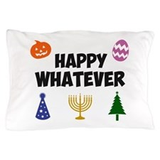 Happy Whatever Holiday Pillow Case