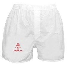 Keep Calm I'm American Boxer Shorts