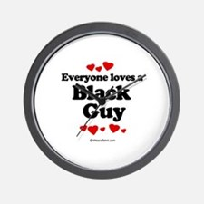 Everyone loves a Black guy Wall Clock