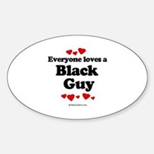 Everyone loves a Black guy Oval Decal