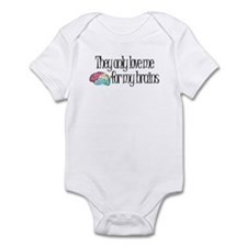 They Only Love Me For My Brai Infant Bodysuit