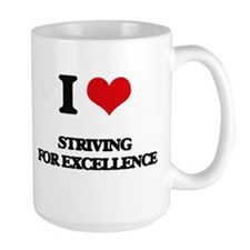 I love Striving For Excellence Mugs