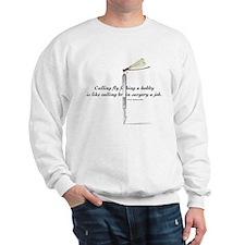 It's Not A Hobby! Sweatshirt