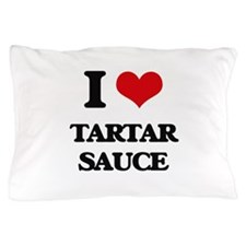 I love Tartar Sauce Pillow Case
