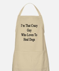 I'm That Crazy Guy Who Loves To Heal Dogs  Apron