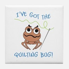 IVE GOT THE QUILTING BUG Tile Coaster