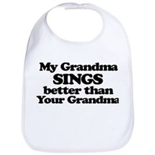 My Grandma Sings Better Than Your Grandma Bib