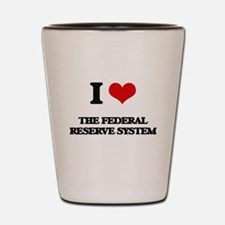 I Love The Federal Reserve System Shot Glass