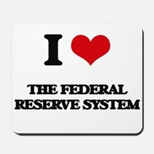 I Love The Federal Reserve System Mousepad
