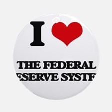 I Love The Federal Reserve System Ornament (Round)