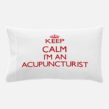Keep calm I'm an Acupuncturist Pillow Case