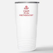 Keep calm I'm an Anesth Stainless Steel Travel Mug