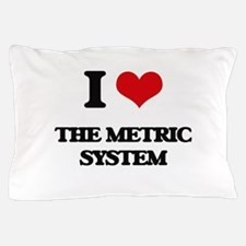 I Love The Metric System Pillow Case