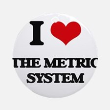 I Love The Metric System Ornament (Round)
