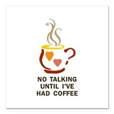 "NO TALKING UNTIL COFFEE Square Car Magnet 3"" x 3"""