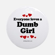 Everyone loves a dumb girl Ornament (Round)