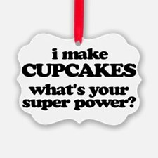 I Make Cupcakes. What's Your Super Power? Ornament