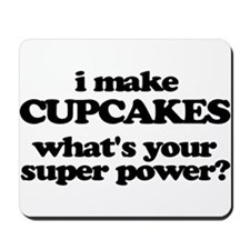 I Make Cupcakes. What's Your Super Power? Mousepad