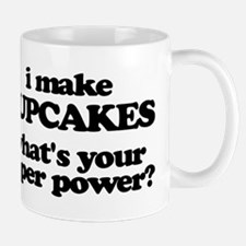 I Make Cupcakes. What's Your Super Power? Mugs