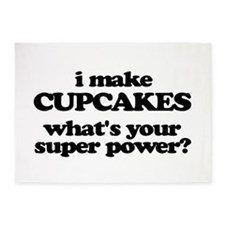 I Make Cupcakes. What's Your Super Power? 5'x7'Are