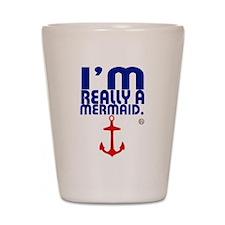 I'm Really A Mermaid Shot Glass