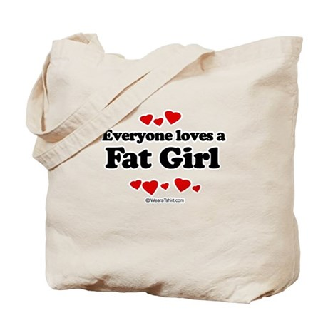 Everyone loves a Fat girl Tote Bag
