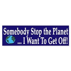 Somebody Stop The Planet bumper sticker