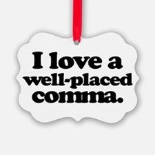 I love a well-placed comma. Ornament