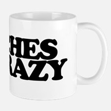 Bitches Be Crazy Mugs