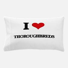 I love Thoroughbreds Pillow Case