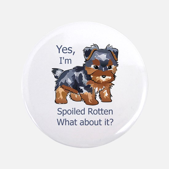 """SPOILED ROTTEN YORKIE 3.5"""" Button"""