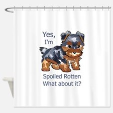 SPOILED ROTTEN YORKIE Shower Curtain