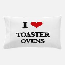 I love Toaster Ovens Pillow Case