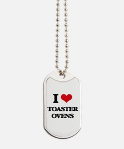 I love Toaster Ovens Dog Tags