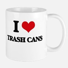 I love Trash Cans Mugs